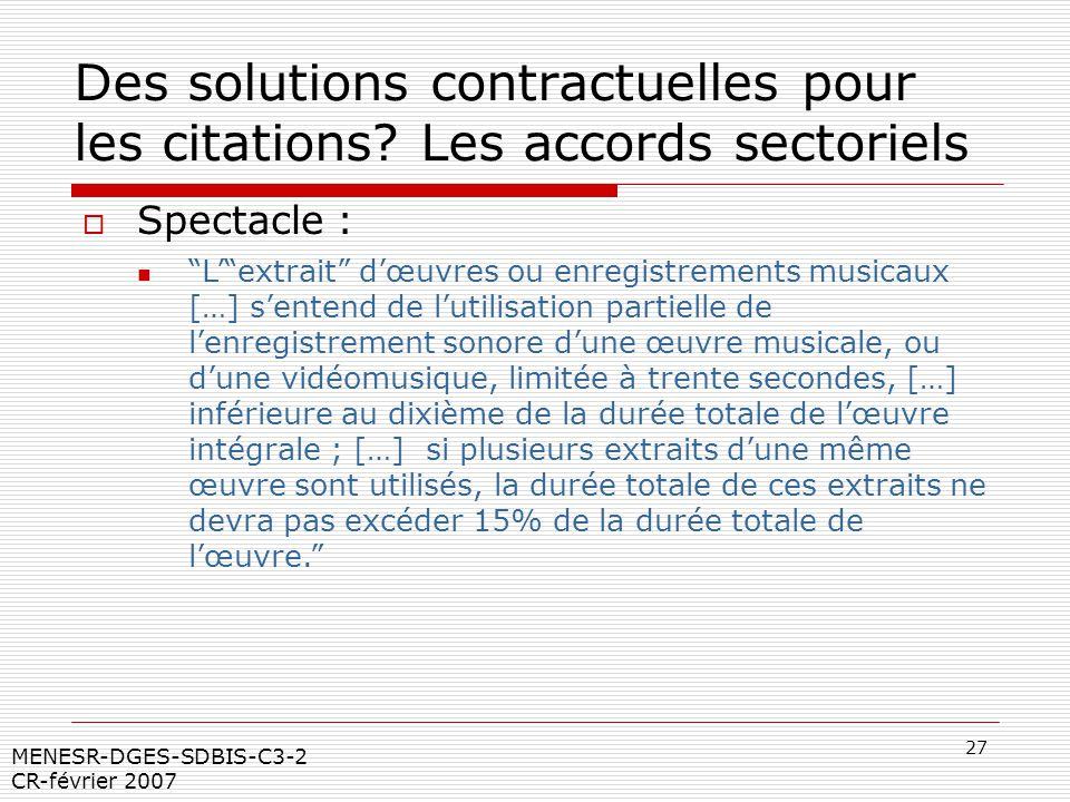 27 MENESR-DGES-SDBIS-C3-2 CR-février 2007 Des solutions contractuelles pour les citations? Les accords sectoriels Spectacle : Lextrait dœuvres ou enre