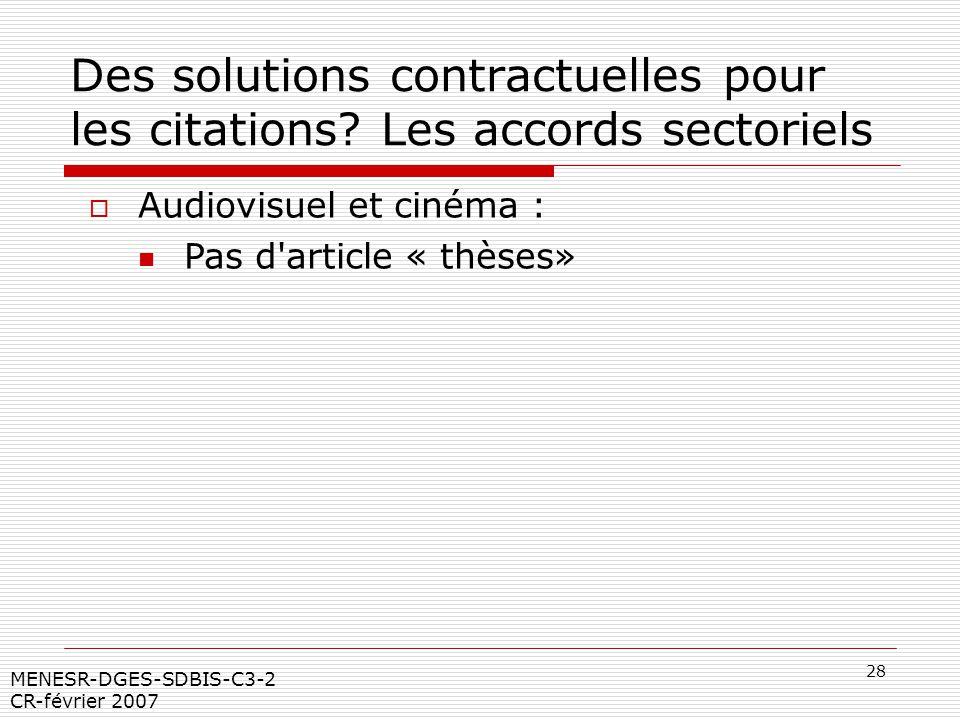28 MENESR-DGES-SDBIS-C3-2 CR-février 2007 Des solutions contractuelles pour les citations? Les accords sectoriels Audiovisuel et cinéma : Pas d'articl