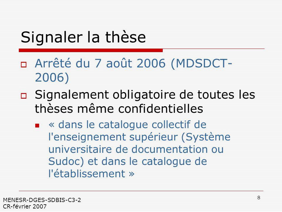 8 MENESR-DGES-SDBIS-C3-2 CR-février 2007 Signaler la thèse Arrêté du 7 août 2006 (MDSDCT- 2006) Signalement obligatoire de toutes les thèses même conf