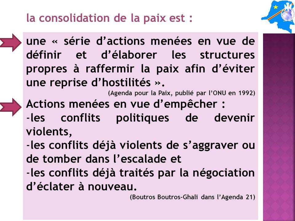 une « série dactions menées en vue de définir et délaborer les structures propres à raffermir la paix afin déviter une reprise dhostilités ».