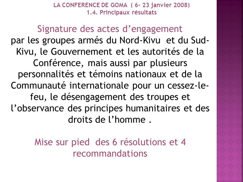 24 1.4 PRINCIPAUX RESULTATS LA CONFERENCE DE GOMA ( 6- 23 janvier 2008) Rencontre participative réalisée sur une base plus large et plus inclusive; Se
