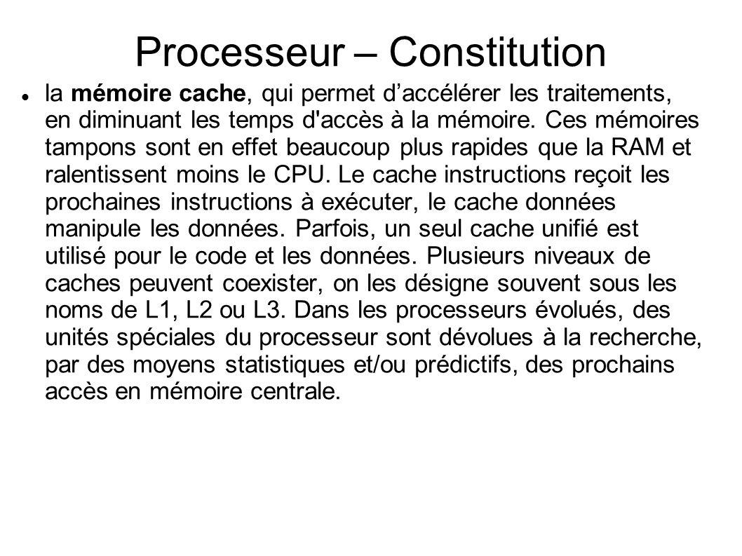 Processeur – Constitution la mémoire cache, qui permet daccélérer les traitements, en diminuant les temps d accès à la mémoire.