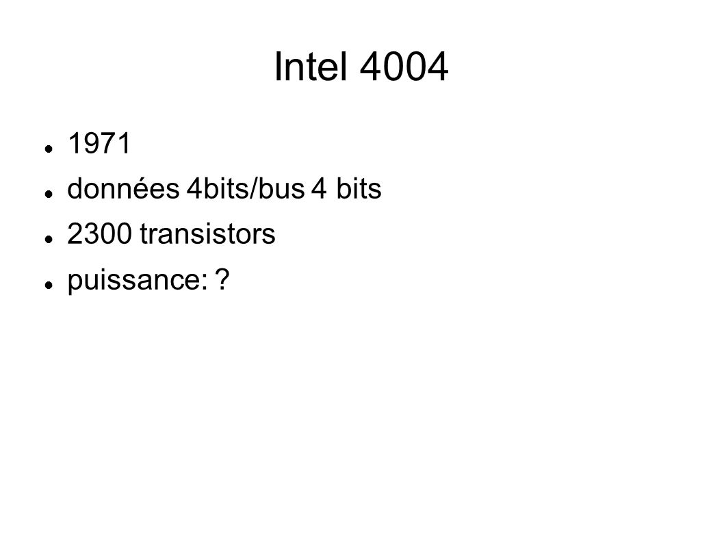 Intel 4004 1971 données 4bits/bus 4 bits 2300 transistors puissance: ?