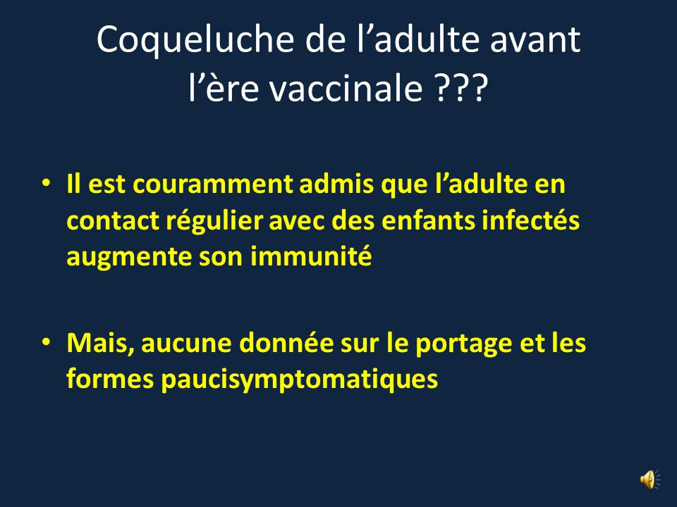 La coqueluche augmente beaucoup chez ladulte dans les pays où la population infantile est bien vaccinée Il sagit le plus souvent de patients avec toux