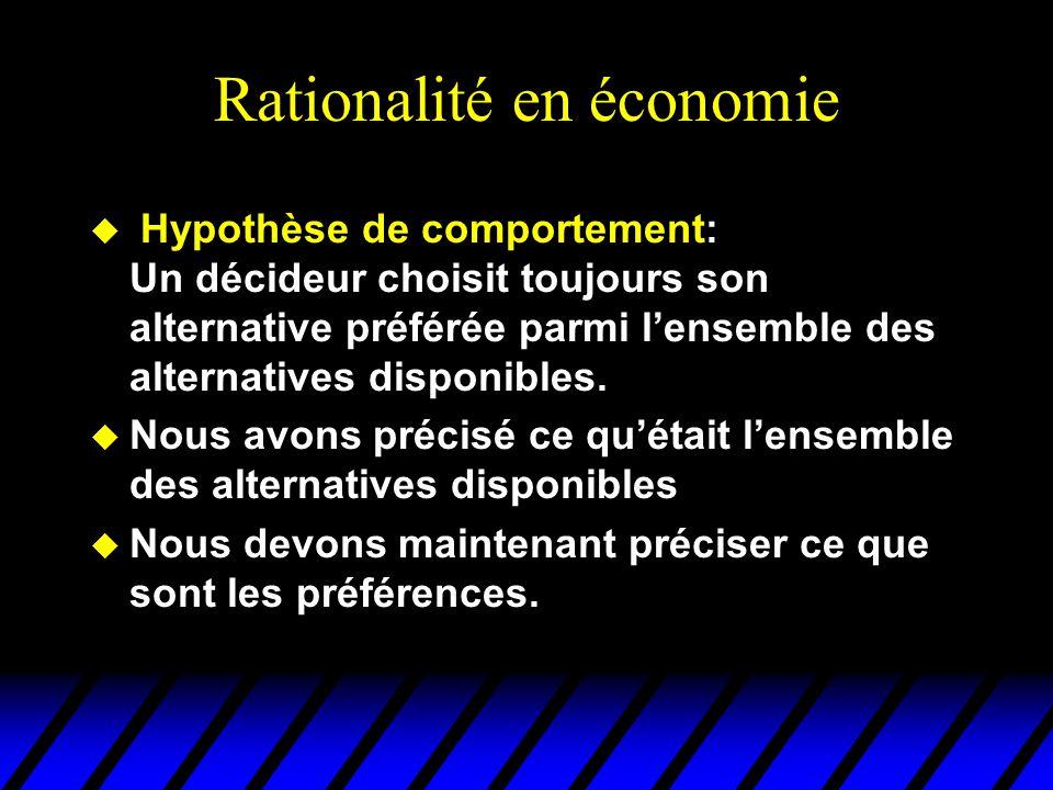 Rationalité en économie u Hypothèse de comportement: Un décideur choisit toujours son alternative préférée parmi lensemble des alternatives disponibles.