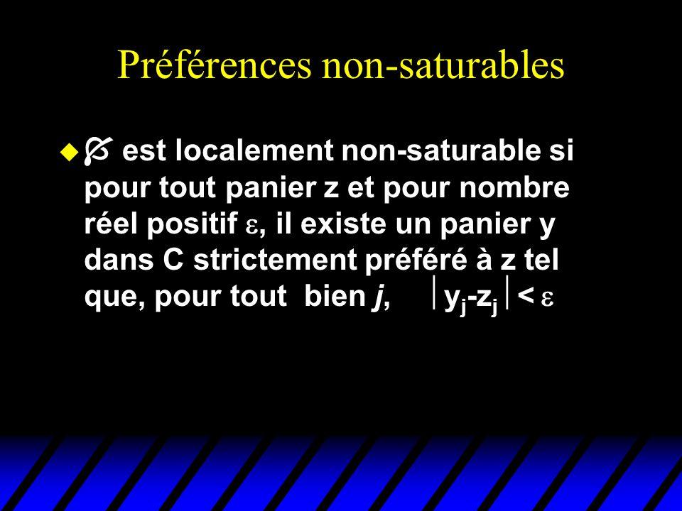 Préférences non-saturables u est localement non-saturable si pour tout panier z et pour nombre réel positif, il existe un panier y dans C strictement préféré à z tel que, pour tout bien j, y j -z j <