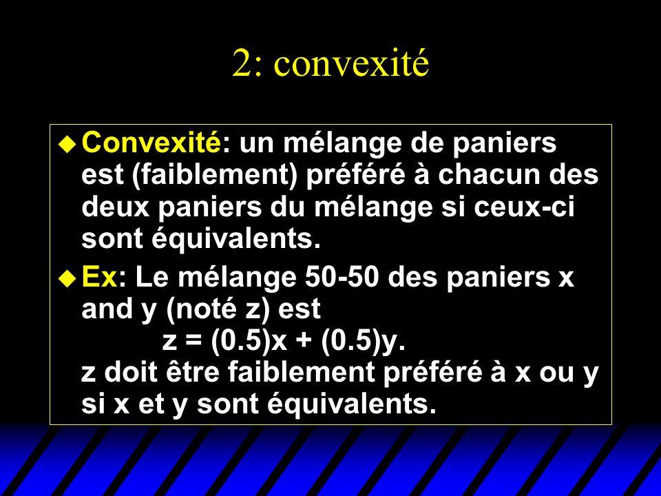 2: convexité u Convexité: un mélange de paniers est (faiblement) préféré à chacun des deux paniers du mélange si ceux-ci sont équivalents.