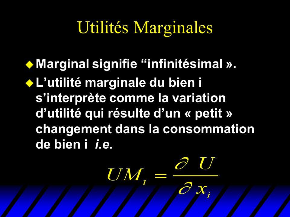 Utilités Marginales u Marginal signifie infinitésimal ».