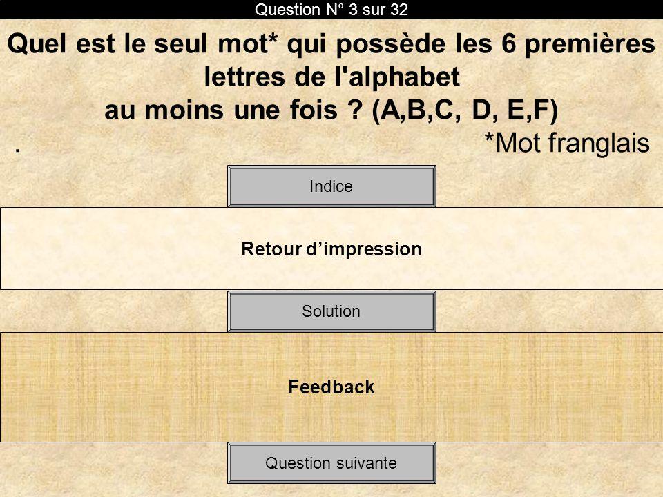 Quel est le seul mot* qui possède les 6 premières lettres de l'alphabet au moins une fois ? (A,B,C, D, E,F). *Mot franglais Retour dimpression Solutio