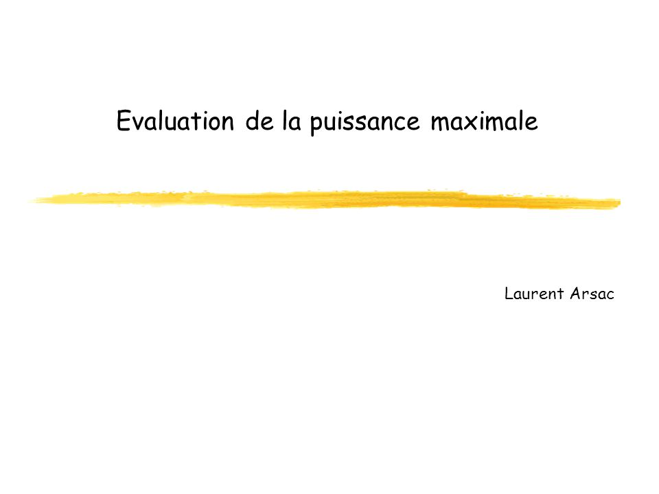 Evaluation de la puissance maximale Laurent Arsac
