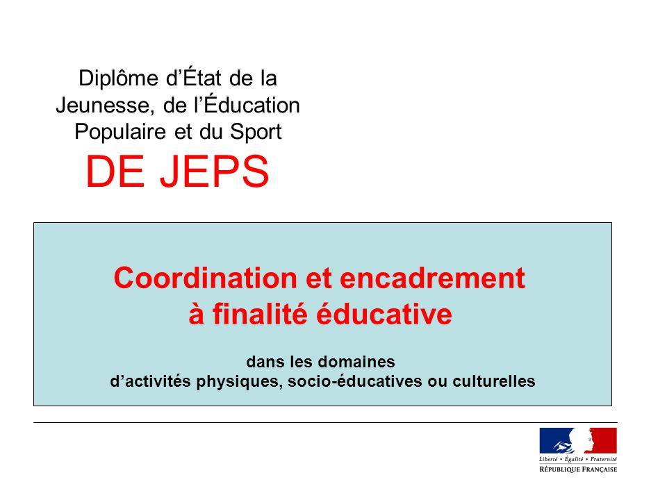 Diplôme dÉtat de la Jeunesse, de lÉducation Populaire et du Sport DE JEPS Coordination et encadrement à finalité éducative dans les domaines dactivité
