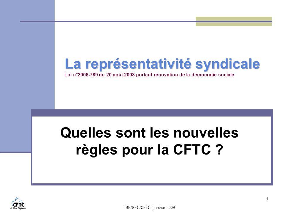 ISF/SFC/CFTC- janvier 2009 2 Les nouvelles règles de représentativité La CFTC demeure représentative dans les entreprises jusquaux premières élections.