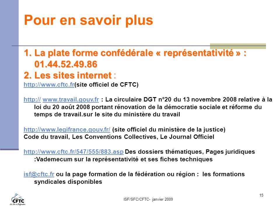 ISF/SFC/CFTC- janvier 2009 15 Pour en savoir plus 1.La plate forme confédérale « représentativité » : 01.44.52.49.86 2.Les sites internet 2.Les sites