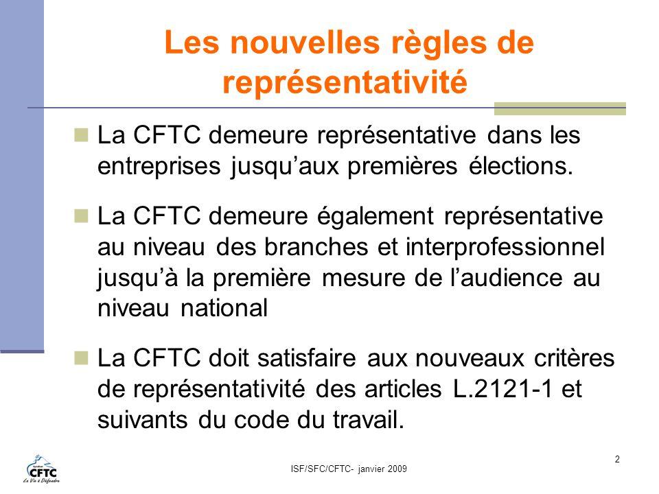 ISF/SFC/CFTC- janvier 2009 2 Les nouvelles règles de représentativité La CFTC demeure représentative dans les entreprises jusquaux premières élections