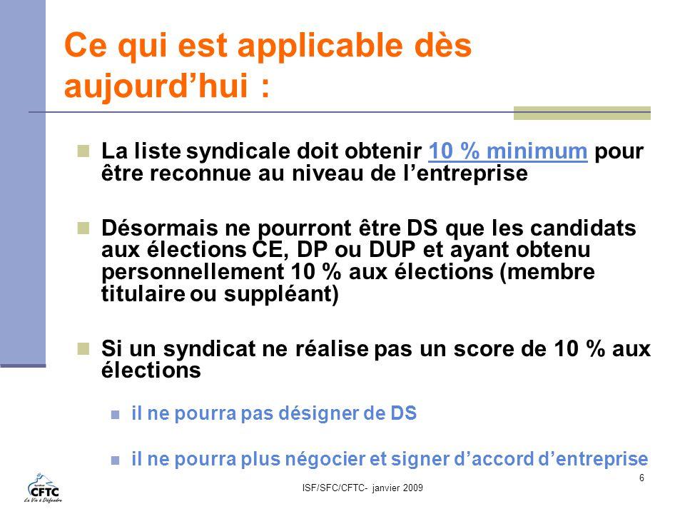 ISF/SFC/CFTC- janvier 2009 7 La representation syndicale dans lentreprise : Le DS et le RSS Le Délégué syndical doit être un candidat aux élections CE, Délégation unique du personnel ou à défaut DP : il doit recueillir 10 % des voix aux élections professionnelles.