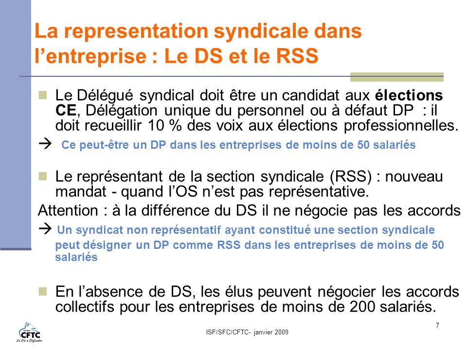 ISF/SFC/CFTC- janvier 2009 7 La representation syndicale dans lentreprise : Le DS et le RSS Le Délégué syndical doit être un candidat aux élections CE