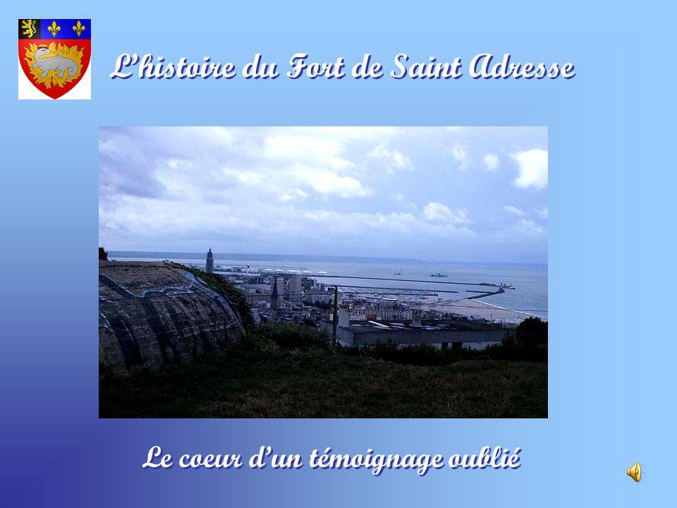 Lhistoire du Fort de Saint Adresse Le coeur dun témoignage oublié