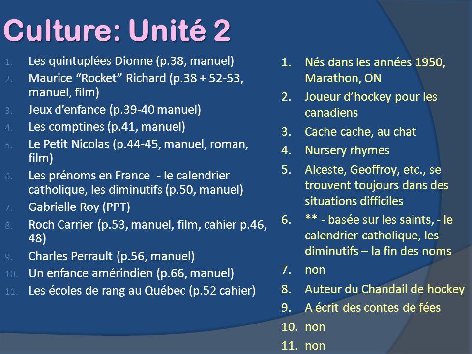 Culture: Unité 2 1. Les quintuplées Dionne (p.38, manuel) 2. Maurice Rocket Richard (p.38 + 52-53, manuel, film) 3. Jeux denfance (p.39-40 manuel) 4.