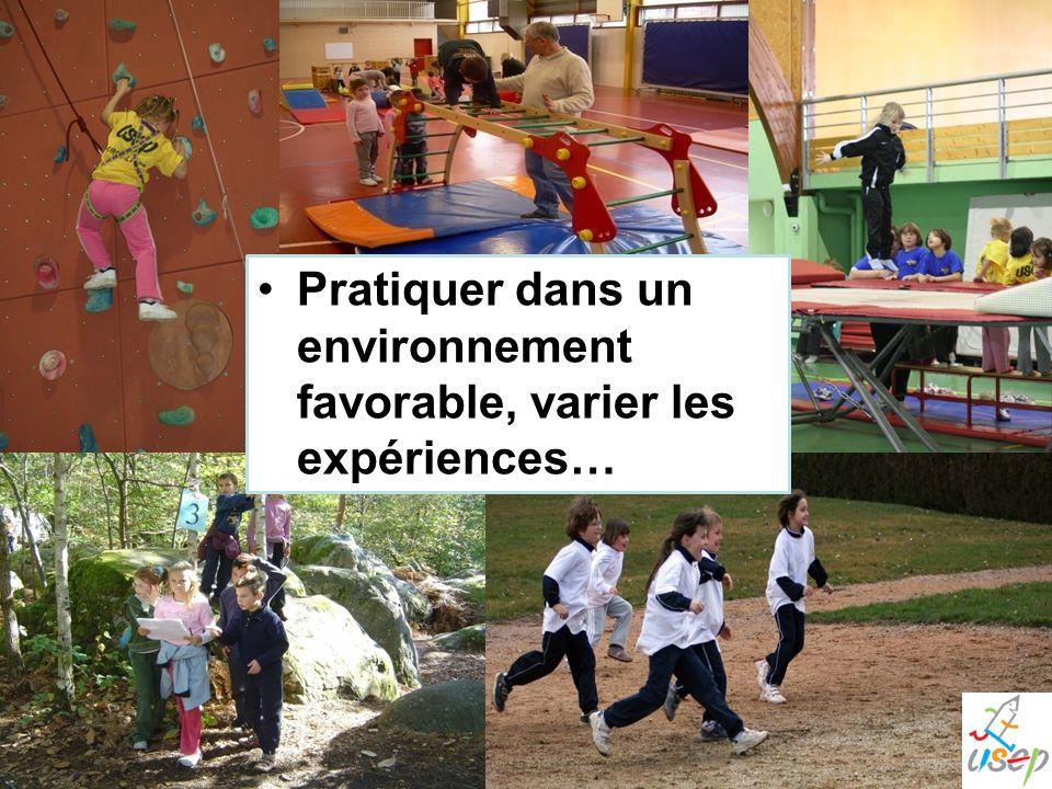 Pratiquer dans un environnement favorable, varier les expériences…