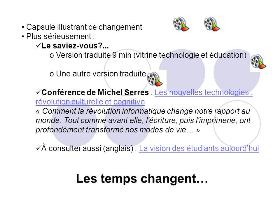Capsule illustrant ce changement Plus sérieusement : Le saviez-vous?... o Version traduite 9 min (vitrine technologie et éducation) o Une autre versio