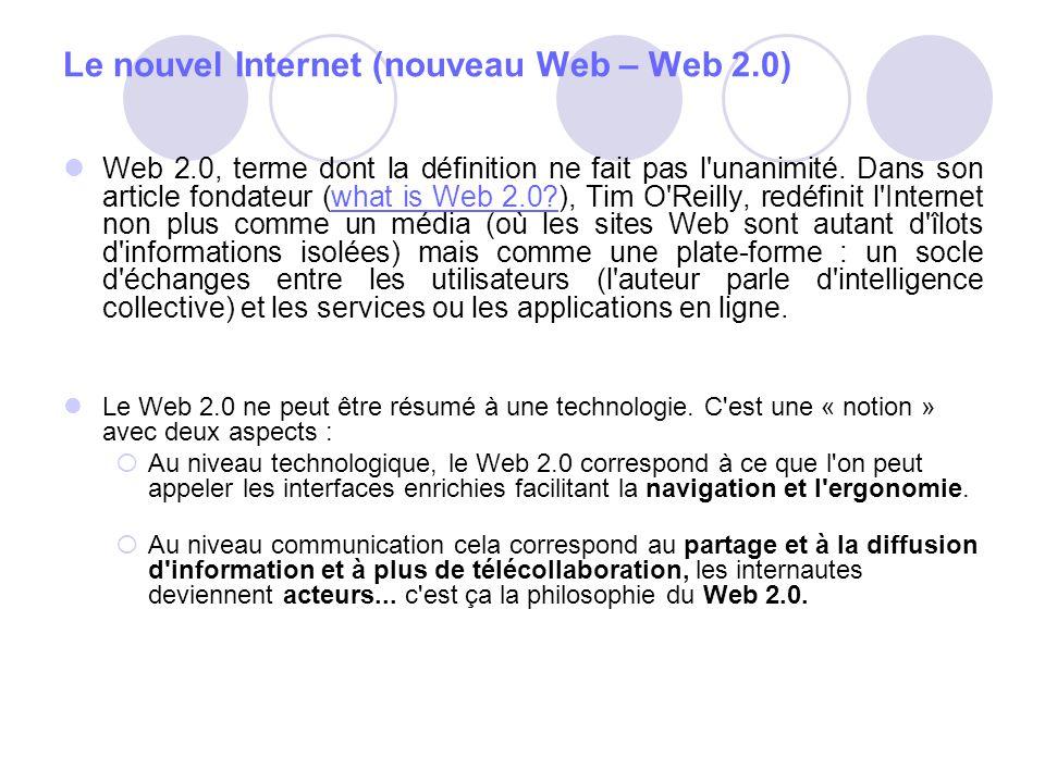 Le nouvel Internet (nouveau Web – Web 2.0) Web 2.0, terme dont la définition ne fait pas l'unanimité. Dans son article fondateur (what is Web 2.0?), T