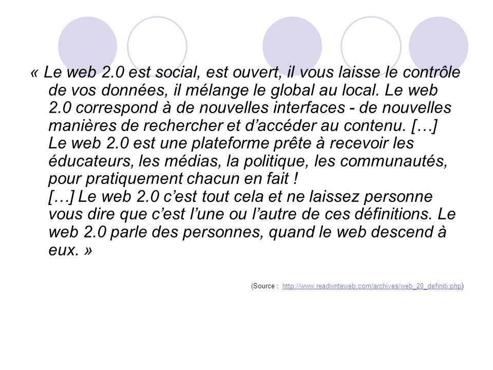 « Le web 2.0 est social, est ouvert, il vous laisse le contrôle de vos données, il mélange le global au local. Le web 2.0 correspond à de nouvelles in