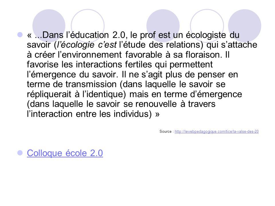 «...Dans léducation 2.0, le prof est un écologiste du savoir (lécologie cest létude des relations) qui sattache à créer lenvironnement favorable à sa