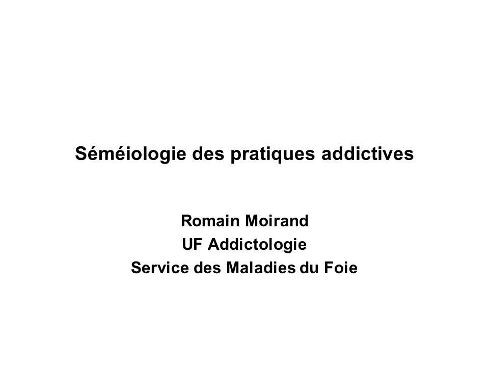 Séméiologie des pratiques addictives Romain Moirand UF Addictologie Service des Maladies du Foie