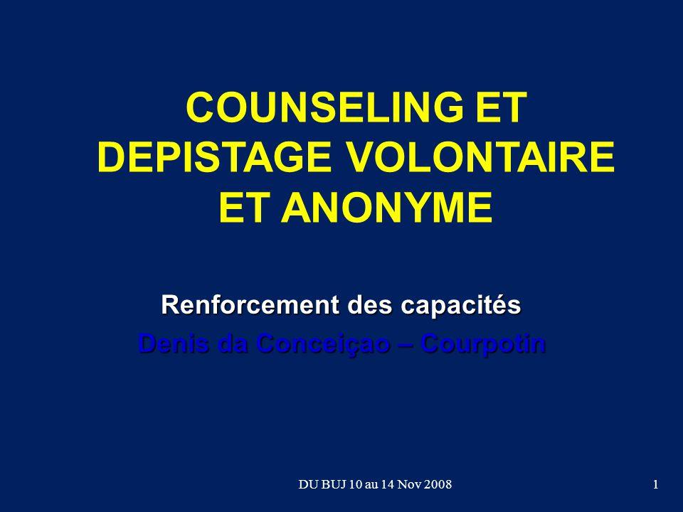 COUNSELING ET DEPISTAGE VOLONTAIRE ET ANONYME Renforcement des capacités Denis da Conceiçao – Courpotin 1DU BUJ 10 au 14 Nov 2008