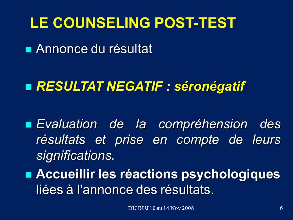 Annonce du résultat Annonce du résultat RESULTAT NEGATIF : séronégatif RESULTAT NEGATIF : séronégatif Evaluation de la compréhension des résultats et prise en compte de leurs significations.