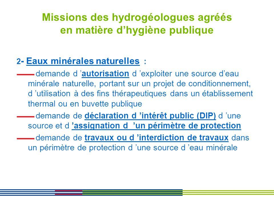 Missions des hydrogéologues agréés en matière dhygiène publique 2 - Eaux minérales naturelles : demande d autorisation d exploiter une source deau min