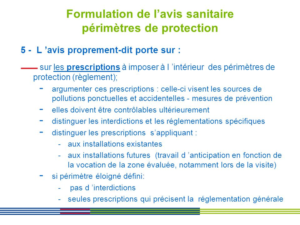Formulation de lavis sanitaire périmètres de protection 5 - L avis proprement-dit porte sur : sur les prescriptions à imposer à l intérieur des périmè