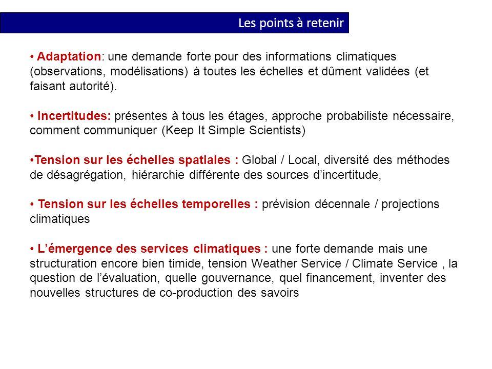Les points à retenir Adaptation: une demande forte pour des informations climatiques (observations, modélisations) à toutes les échelles et dûment validées (et faisant autorité).