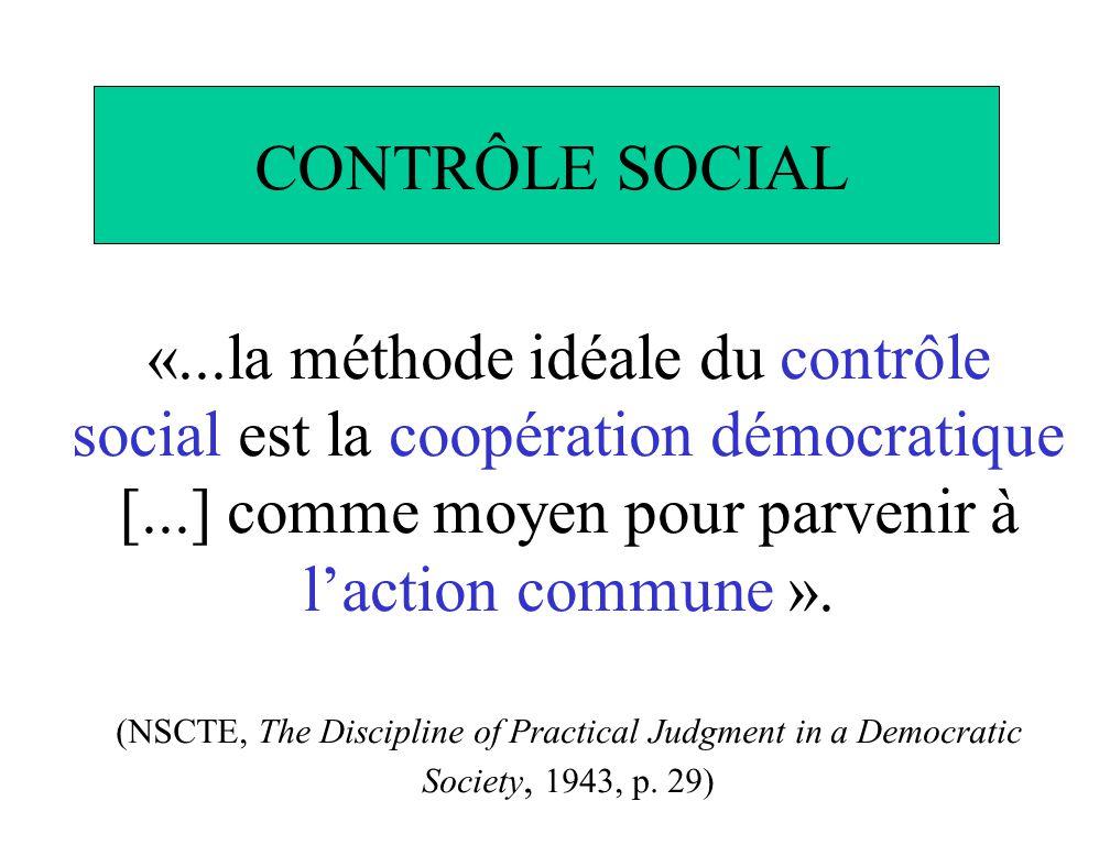 «...la méthode idéale du contrôle social est la coopération démocratique [...] comme moyen pour parvenir à laction commune ». (NSCTE, The Discipline o