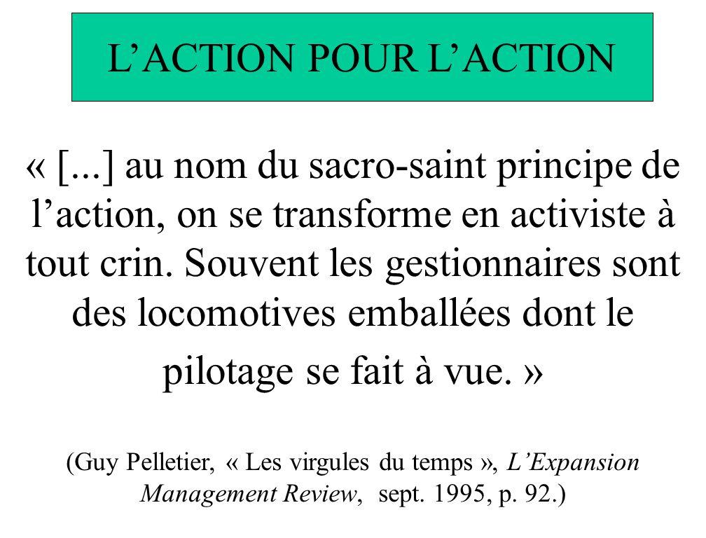« [...] au nom du sacro-saint principe de laction, on se transforme en activiste à tout crin.