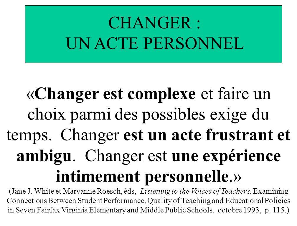 «Changer est complexe et faire un choix parmi des possibles exige du temps. Changer est un acte frustrant et ambigu. Changer est une expérience intime