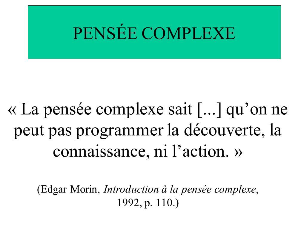 « La pensée complexe sait [...] quon ne peut pas programmer la découverte, la connaissance, ni laction. » (Edgar Morin, Introduction à la pensée compl