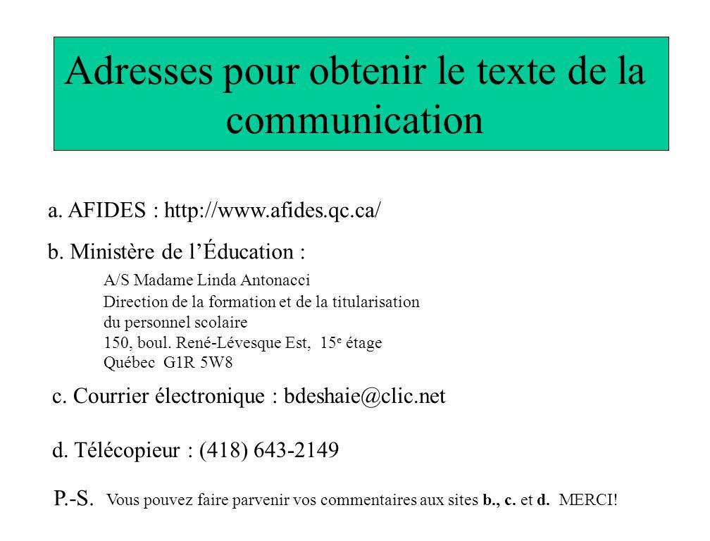 Adresses pour obtenir le texte de la communication a. AFIDES : http://www.afides.qc.ca/ b. Ministère de lÉducation : A/S Madame Linda Antonacci Direct