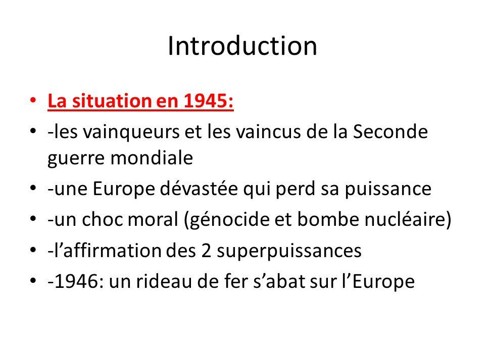 Introduction La situation en 1945: -les vainqueurs et les vaincus de la Seconde guerre mondiale -une Europe dévastée qui perd sa puissance -un choc mo