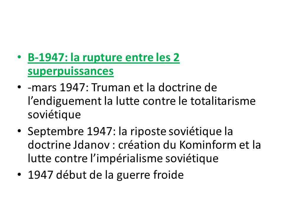 B-1947: la rupture entre les 2 superpuissances -mars 1947: Truman et la doctrine de lendiguement la lutte contre le totalitarisme soviétique Septembre