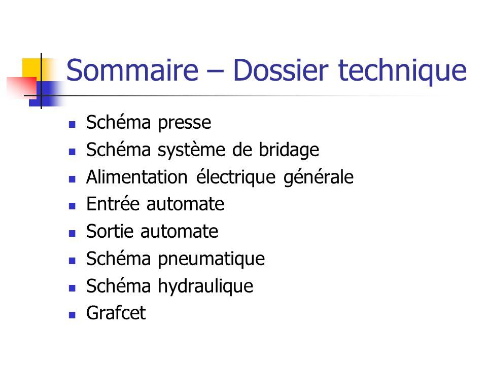 Sommaire – Dossier technique Schéma presse Schéma système de bridage Alimentation électrique générale Entrée automate Sortie automate Schéma pneumatiq