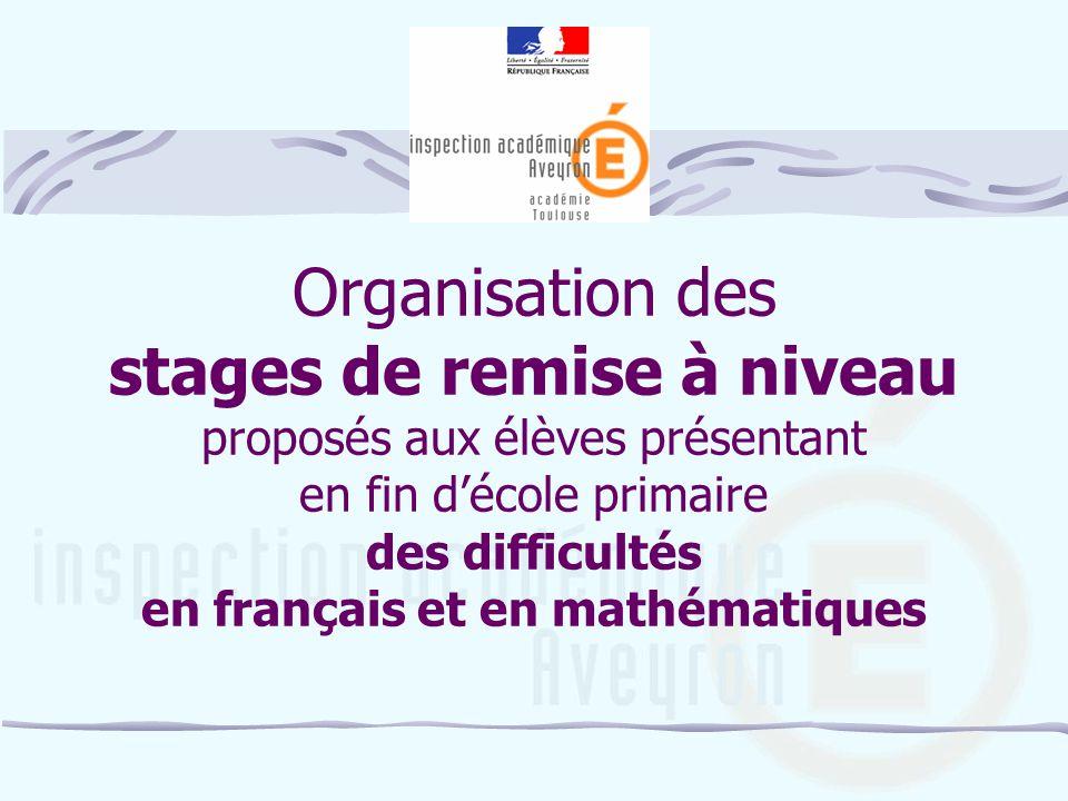 Organisation des stages de remise à niveau proposés aux élèves présentant en fin décole primaire des difficultés en français et en mathématiques
