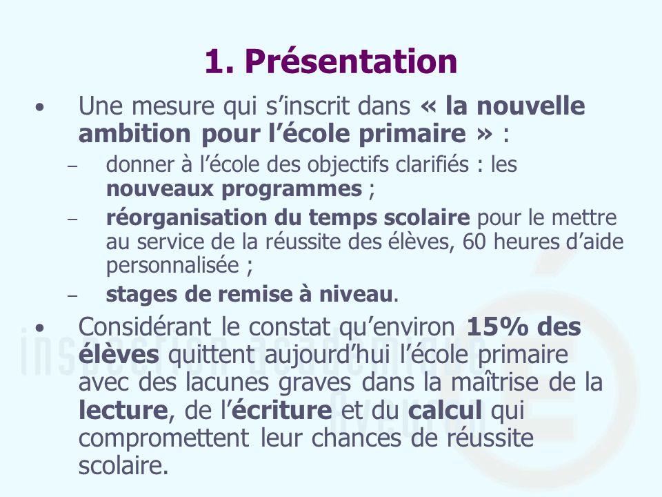 1. Présentation Une mesure qui sinscrit dans « la nouvelle ambition pour lécole primaire » : – donner à lécole des objectifs clarifiés : les nouveaux