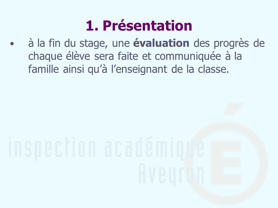 1. Présentation à la fin du stage, une évaluation des progrès de chaque élève sera faite et communiquée à la famille ainsi quà lenseignant de la class