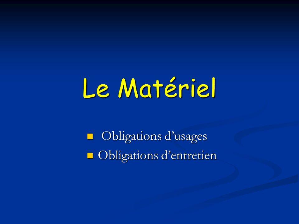 Le Matériel Obligations dusages Obligations dusages Obligations dentretien Obligations dentretien