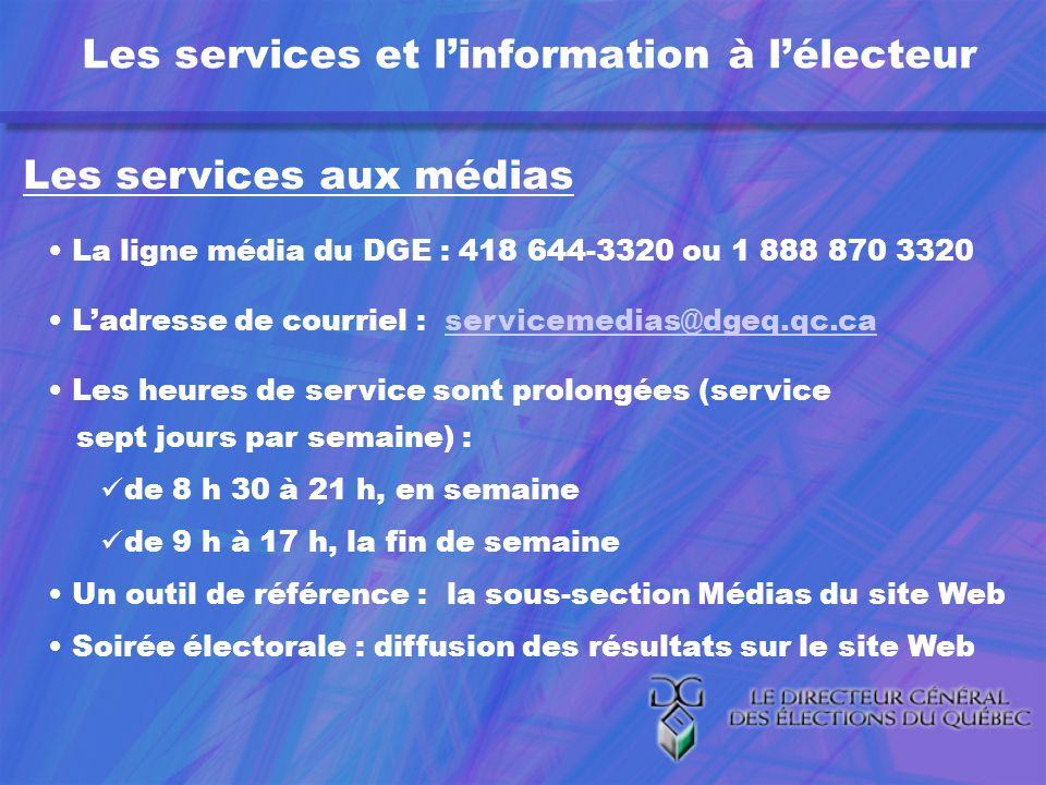 Les services et linformation à lélecteur Les services aux médias La ligne média du DGE : 418 644-3320 ou 1 888 870 3320 Ladresse de courriel : servicemedias@dgeq.qc.caservicemedias@dgeq.qc.ca Les heures de service sont prolongées (service sept jours par semaine) : de 8 h 30 à 21 h, en semaine de 9 h à 17 h, la fin de semaine Un outil de référence : la sous-section Médias du site Web Soirée électorale : diffusion des résultats sur le site Web