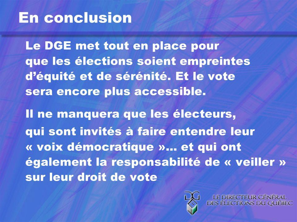 En conclusion Le DGE met tout en place pour que les élections soient empreintes déquité et de sérénité.