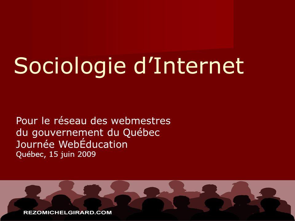 Sociologie dInternet Pour le réseau des webmestres du gouvernement du Québec Journée WebÉducation Québec, 15 juin 2009