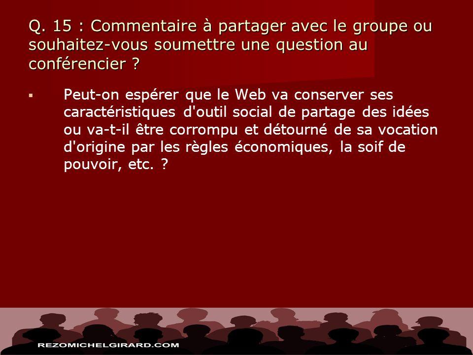 Q. 15 : Commentaire à partager avec le groupe ou souhaitez-vous soumettre une question au conférencier ? Peut-on espérer que le Web va conserver ses c