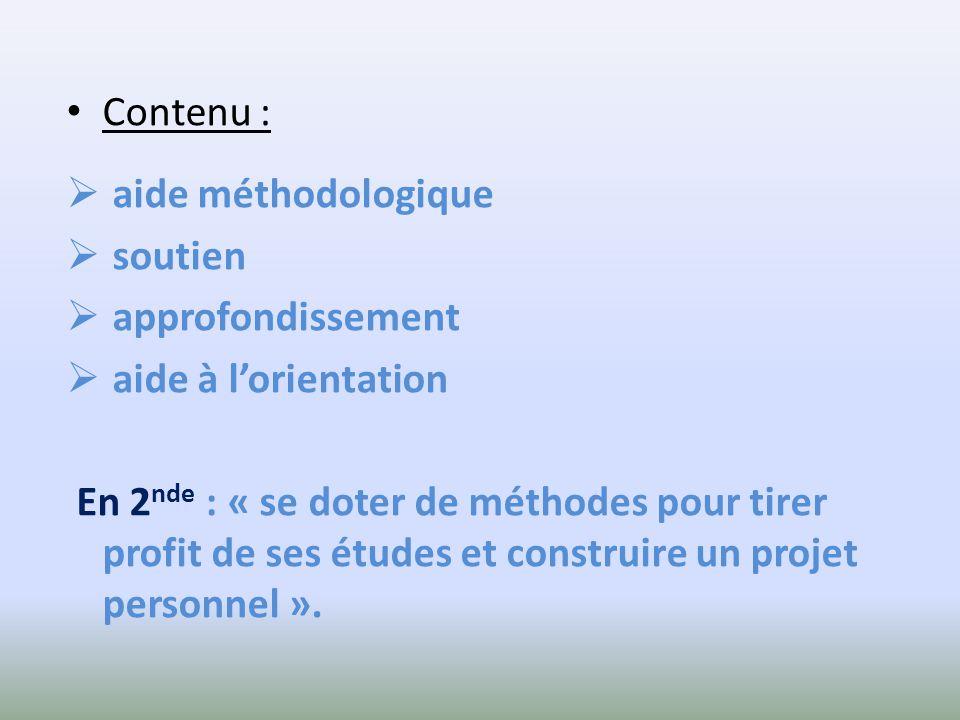 Contenu : aide méthodologique soutien approfondissement aide à lorientation En 2 nde : « se doter de méthodes pour tirer profit de ses études et construire un projet personnel ».